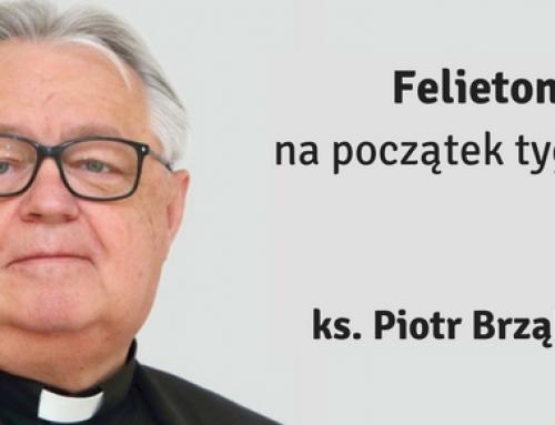 Felieton ks. Piotra Brząkalika