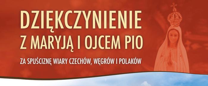 Dziękczynienie zMaryją iz Ojcem Pio zaspuściznę wiary Czechów, Węgrów iPolaków